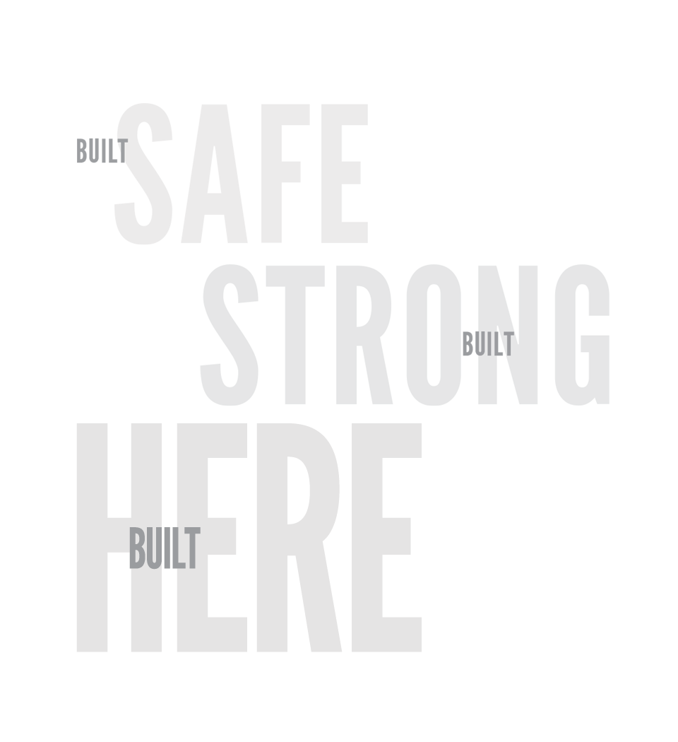 Built Safe - Built Strong - Built Right